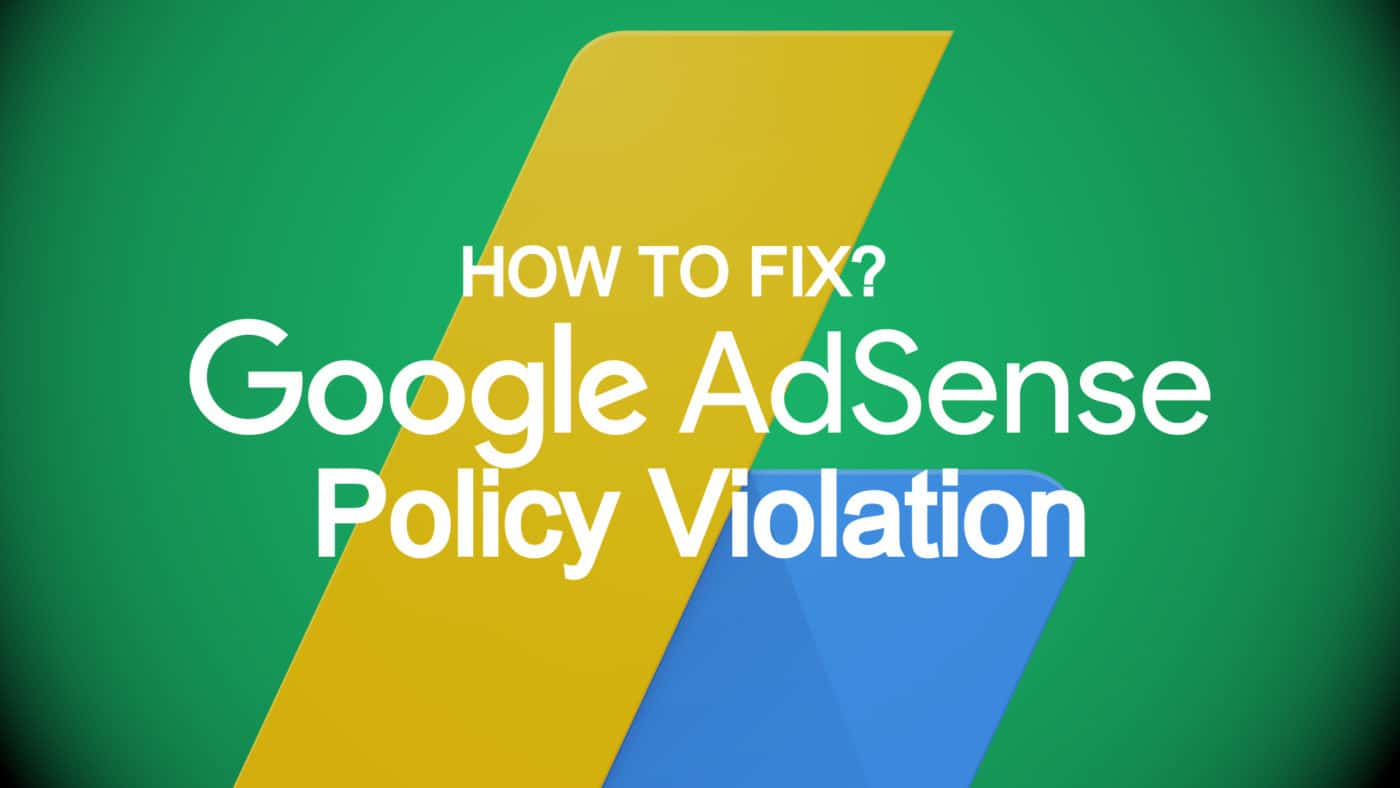 Google AdSense Policy Violation: Here's how to fix it.